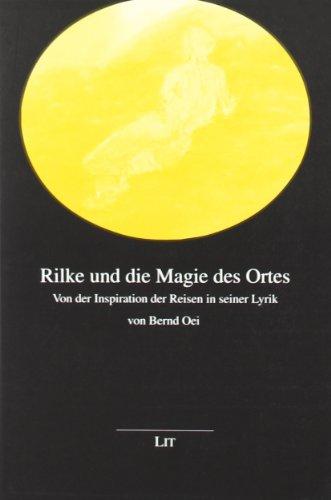 Rilke und die Magie des Ortes: Von der Inspiration der Reisen in seiner Lyrik (Grenzgänger zwischen Philosophie und Literatur)