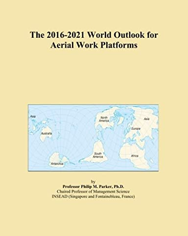 The 2016-2021 World Outlook for Aerial Work Platforms