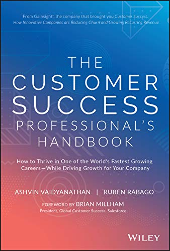 The Customer Success Professional′s Handbook: How to Thrive in One of the World′s Fastest Growing Careers-While Driving Growth For Your Company