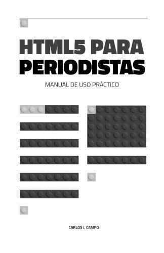 HTML5 para periodistas: Manual de uso práctico por Carlos J. Campo