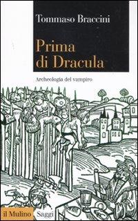 Prima di Dracula. Archeologia del vampiro (Saggi) por Tommaso Braccini