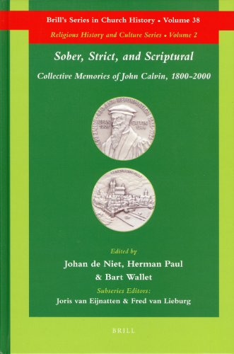Sober, Strict, and Scriptural: Collective Memories of John Calvin, 1800-2000 (Brill's Series in Church History, Band 38)