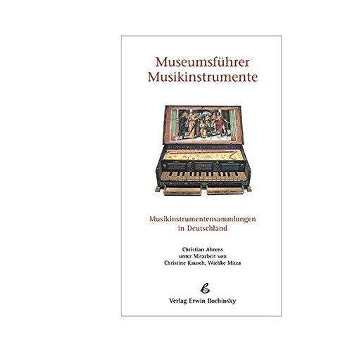 Museumsführer Musikinstrumente. Musikinstrumentensammlungen in Deutschland