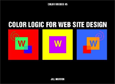 Color Logic for Web Site Design (Color Voodoo #5)