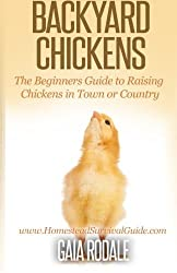 Backyard Chickens: The Beginner's Guide to Raising Chickens in Town or Country (Sustainable Living & Homestead Survival Series) by Gaia Rodale (2014-07-16)