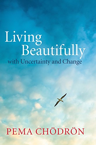Living Beautifully: With Uncertainty and Change por Pema Chodron