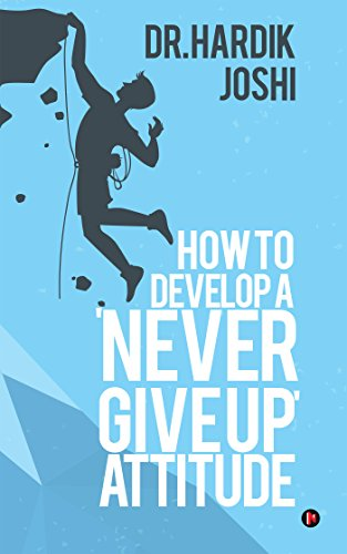 'How to Develop a 'Never Give up Attitude' by Dr. Hardik Joshi