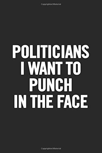 Politicians I Want to Punch in the Face: Blank Lined Notebook por Journals For Everyone