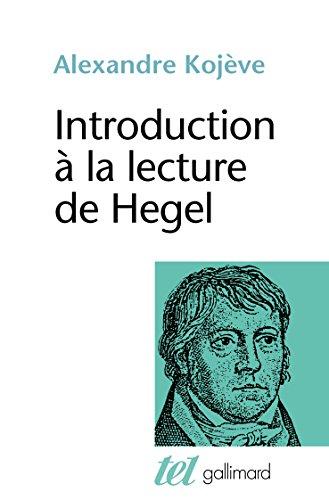 Introduction à la lecture de Hegel : leçons sur la Phénoménologie de l'Esprit professées de 1933 à 1939 à l'École des Hautes Études par Alexandre Kojève