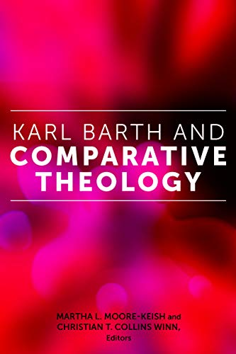 Karl Barth and Comparative Theology (Comparative Theology: Thinking Across Traditions Book 7) (English Edition)