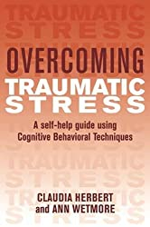 Overcoming Traumatic Stress: A Self-Help Guide Using Cognitive Behavioral Techniques: A Self-help Guide Using Cognitive Behavioural Techniques (Overcoming Books)