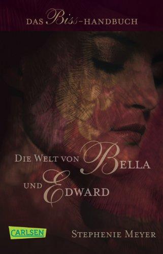 Die Welt von Bella und Edward (Bella und Edward ): Das Biss-Handbuch (Charlie Belle)