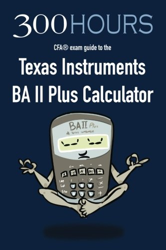 300 Hours BA II Plus CFA Calculator Guide