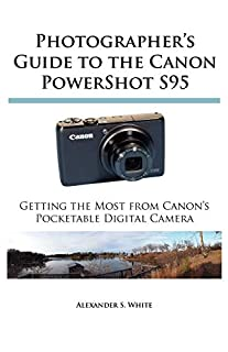 Photographer's Guide to the Canon Powershot S95: Getting the Most from Canon's Pocketable Digital Camera (0964987562) | Amazon Products