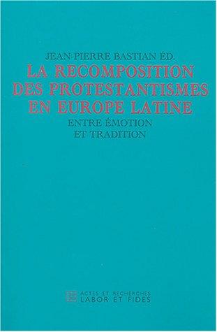 La recomposition des protestantismes en Europe latine : Entre émotion et tradition