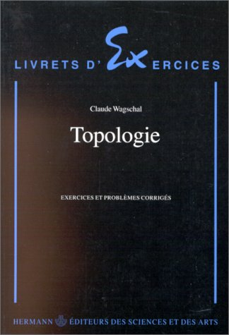 Topologie. Exercices et problmes corrigs - Deuxime cycle