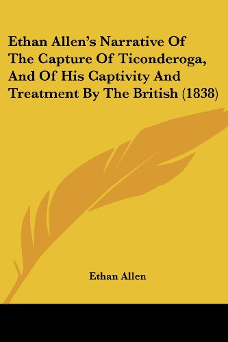 ethan-allens-narrative-of-the-capture-of-ticonderoga-and-of-his-captivity-and-treatment-by-the-briti