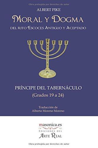 Moral y Dogma (Príncipe del Tabernáculo): Grados 19 a 24 (Textos históricos y clásicos)