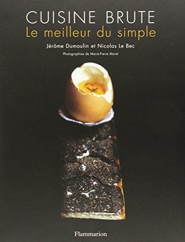 Cuisine brute : Le meilleur du simple par Jérôme Dumoulin, Nicolas Le Bec, Emmanuelle Javelle