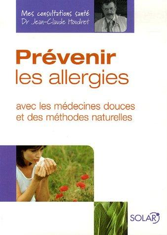 Prévenir les allergies : Avec les médecines douces et des méthodes naturelles
