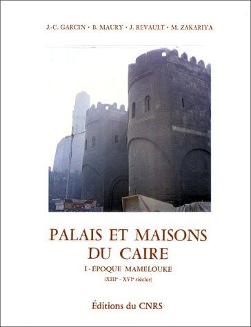 Palais et maisons du Caire, 1 : Époque mamelouke (XIIIe-XVIe siècle)