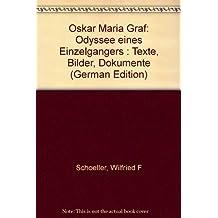 Oskar Maria Graf. Odyssee eines Einzelgaengers. Texte, Bilder, Dokumente.