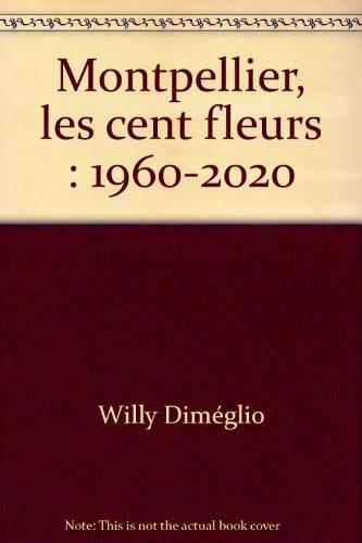 Montpellier, les cent fleurs : 1960-2020