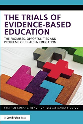 The Trials of Evidence-based Education: The Promises, Opportunities and Problems of Trials in Education