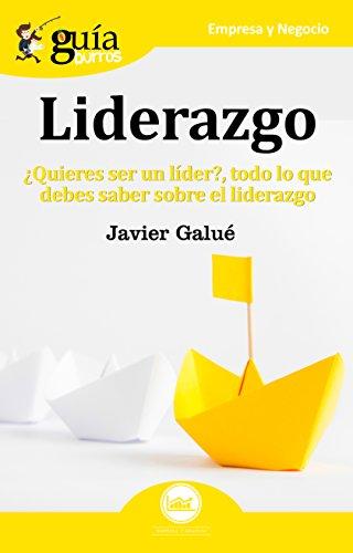 Guíaburros Liderazgo: ¿Quieres ser un líder?. Todo lo que debes saber sobre el liderazgo por Javier Galué