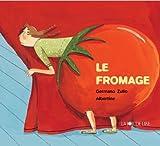 fromage (Le) | Zullo, Germano (1968-....). Auteur