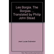Les Borgia. The Borgias ... Translated by Philip John Stead