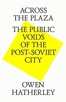 Across the plaza. The public voids of the post-soviet city (English Edition) di [Hatherley, Owen]