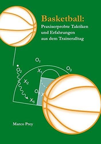 Basketball: Praxiserprobte Taktiken und Erfahrungen aus dem Traineralltag by Marco Prey (2006-08-01)