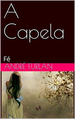 A Capela: Fé (Portuguese Edition) eBook: André Furlan: Amazon.es ...