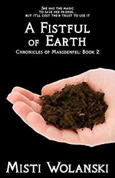 A Fistful of Earth (Chronicles of Marsdenfel Book 2) (English Edition) di [Wolanski, Misti]