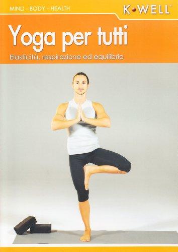 yoga per tutti. elasticità, respirazione ed equilibrio. con dvd