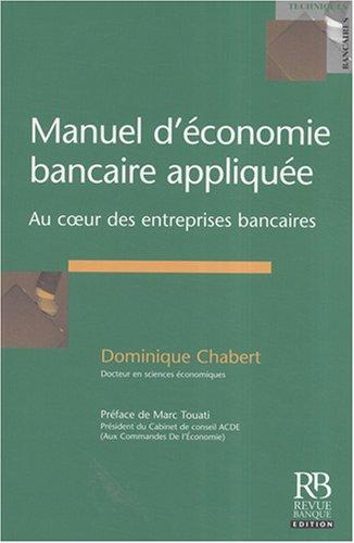 Manuel d'économie bancaire appliquée : Au coeur des entreprises bancaires