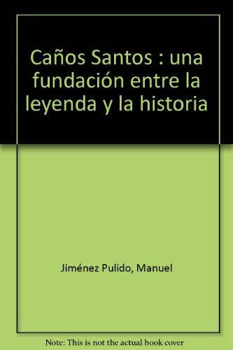 Caños Santos : una fundación entre la leyenda y la historia