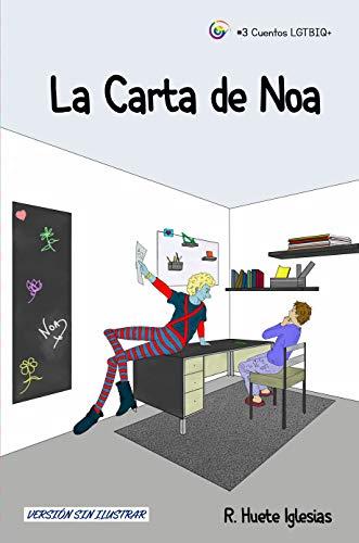 LA CARTA DE NOA: TRANSEXUALIDAD INFANTIL - Un cuento para animar a los niños a expresar libremente su identidad de género (Cuentos LGTBIQ+ nº 3) (Spanish Edition)