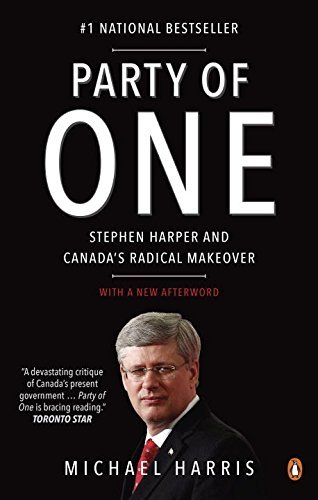 Party of One: Stephen Harper And Canada's Radical Makeover by Michael Harris (2015-07-30)
