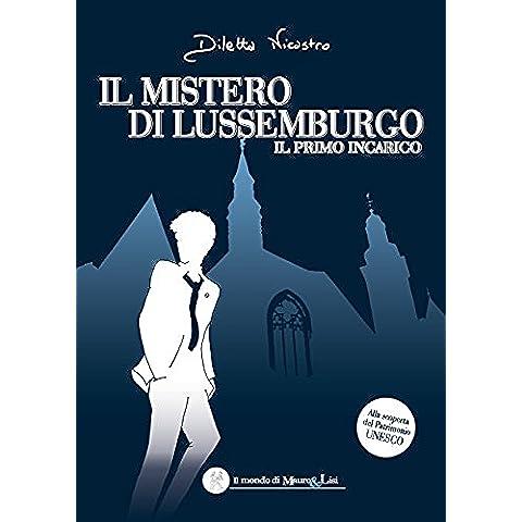 Il mistero di Lussemburgo: Il primo incarico (Il mondo di Mauro & Lisi Vol. 1)