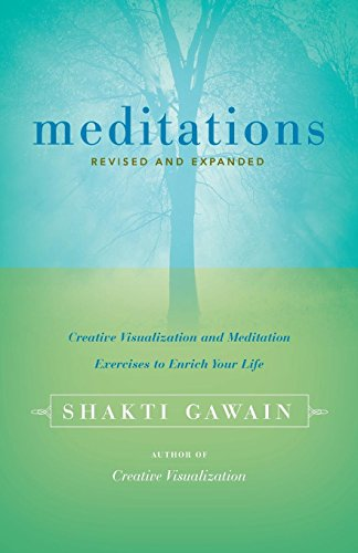 Meditations: Creative Visualization and Meditation Exercises to Enrich Your Life: Creative Visualisation and Meditation Exercises to Enrich Your Life (Gawain, Shakti)