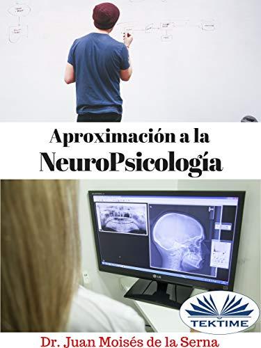 Aproximación a la NeuroPsicología por Dr. Juan Moisés de la Serna