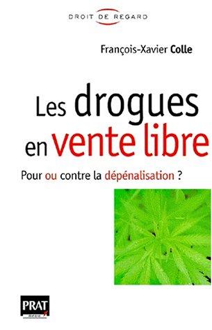 Faut-il mettre les drogues en vente libre ? par François-Xavier Colle