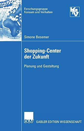 Shopping-Center der Zukunft: Planung Und Gestaltung (Forschungsgruppe Konsum Und Verhalten) (German Edition)