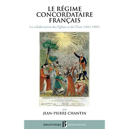 Le régime concordataire Français - la collaboration des Églises et de l'État (1802-1905) (Beauchesne religions t. 47)