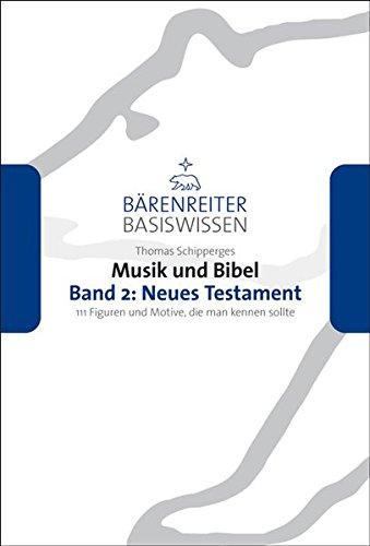 Musik und Bibel 2: Neues Testament: 111 Figuren und Motive, Themen und Texte