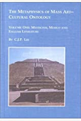 The Metaphysics of Mass Art: Cultural Ontology: Mysticism, Mexico and English Literature Vol 1 (Studies in Art and Religious Interpretation, V. 24A-B) Hardcover