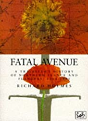 Fatal Avenue: Traveller's History of the Battlefields of Northern France and Flanders, 1346-1945 by Richard Holmes (1993-10-07)