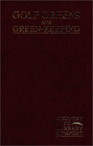 Golf Greens and Green-Keeping (The Classics of Golf Course Maintenance and Construction Series)